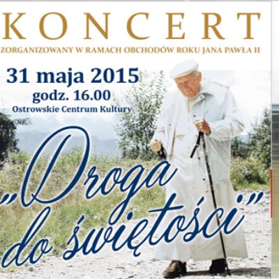 """KONCERT """"DROGA DO ŚWIĘTOŚCI""""  – 31 maja w Ostrowie"""