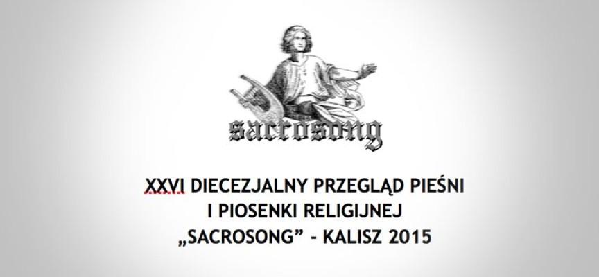 """XXVI DIECEZJALNY PRZEGLĄD PIEŚNI I PIOSENKI RELIGIJNEJ """"SACROSONG"""" – KALISZ 2015 – zaproszenie do uczestnictwa"""